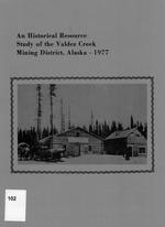 An Historical resource study of the Valdez Creek Mining District, Alaska - 1977
