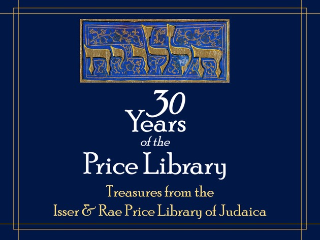 30 Years of the Price Library: Treasures from the Isser and Rae Price Library of Judaica -
