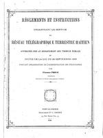 Règlements et instructiones organisant le service du rèseau télégraphique terrestre Haitien...; n.a., 41+iiip, charts, (organisation de ládministration des télégraphes )