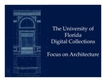 University of Florida Digital Collections (UFDC) Focus on Architecture for Carrère and Hastings : Presentation Slides from the Society of Florida Archivists Conference 2011