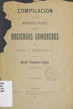 Compilacion de las disposiciones vignetes sobre haciendas comuneras con notas y formularios