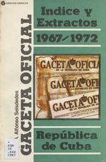 Indice y extractos, Gaceta Oficial, República de Cuba, 1967-1972
