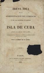 Breve idea de administracion del comercio y de las rentas y gastos de la isla de Cuba durante los anõs de 1826 a 1834;