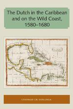 b96d093e6e0 The Dutch in the Caribbean and on the Wild Coast 1580-1680