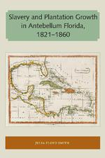 Slavery and plantation growth in Antebellum Florida, 1821-1860