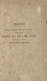 Coleccion de papeles cientificos, historicos, politicos y de otros ramos sobre la isla de Cuba