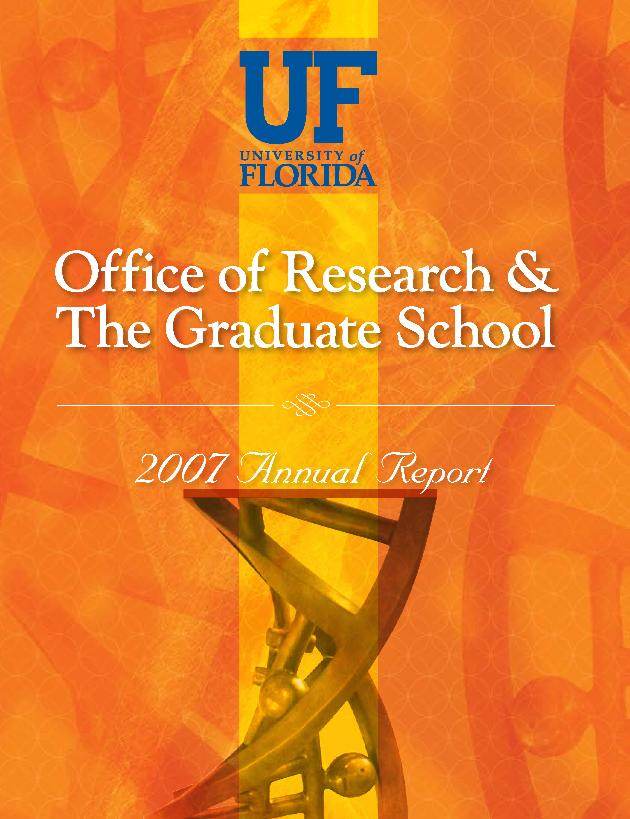 University of Florida Office of Research and the Graduate School annual report. 2007. - Page 1