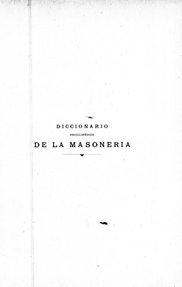 Diccionario enciclopédico de la masoneria con un suplemento seguido de la historia general de la orden masonica, desde los tiempos mas remotos hasta la época actual - Page i