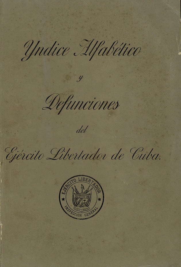 Indice alfabético y defunciones del Ejército Libertador de Cuba, guerra de independencia, iniciada el 24 de febrero de 1895 y terminada oficialmente - Front Cover