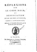 Reflexions sur le Code Noir et Denonciation d'un Crime Affreux, commis a Saint-Domingue; Adressees a l'Assemblee Nationale, par la Societe des Amis des Noirs: J.-P. Brissot, Secretary, (2)+4-15,