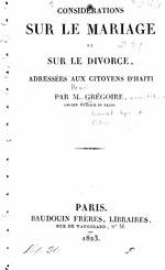 Considerations sur le mariage et sur le divorce; Adressées aux citoyens d'Haiti: par M. Grégorie, 2 p. l., 61 p. (Henri Grégorie, 1750-1831)