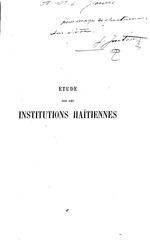 Etude sur les institutions haitiennes, 2 v., by Joseph Justin, Paris, A. Challamel, 1894-95; (Vol. 2 has imprint Paris, A. Savine, 1895).