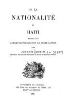 De la nationalite en Haiti, suivie d'un apercu historique sur le droit haitien: par Joseph Justin, 3 p. l., [xi]-xiii, 336 p. 22 cm, Port-au-Prince, Impr. de l'Abeille, 1905.