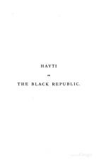Hayti, or the Black republic: by Sir Spenser St. John (1825-1910), 343p,, 1884. (BCL also has as Williams Mem.Eth.Col.Cat. #615)