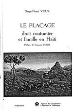 Le placage : droit coutumier et famille en Haiti / Serge-Henri Vieux   preface de Francois Terre, iv, 220 p.   24 cm