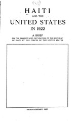 Haiti and the United States in 1922, A brief on the invasion and occuption of the Republic of Haiti by the forces of the United States, 15p, 1922?