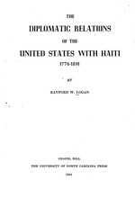 The diplomatic relations of the United States with Haiti, 1776-1891, by Rayford W. Logan