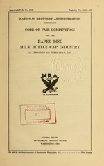 Code of fair competition for the paper disc milk bottle cap industry as approved on February 1, 1934
