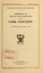 Amendment to code of fair competition for the cork industry as approved on January 16, 1935