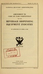 Amendment to code of fair competition for the beverage dispensing equipment industry as approved on April 6, 1935