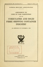 Amendment to code of fair competition for the corrugated and solid fibre shipping container industry as approved on November 5, 1934