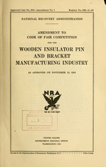Amendment to code of fair competition for the wooden insulator pin and bracket manufacturing industry as approved on November 12, 1934