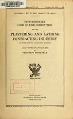 Supplementary code of fair competition for the plastering and lathing contracting industry (a division of the construction industry) as approved on June 27, 1934 by President Roosevelt
