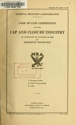 Code of fair competition for the cap and closure industry as approved on October 20, 1933, by President Roosevelt
