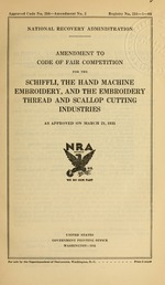 Amendment to code of fair competition for the schiffli, the hand machine embroidery, and the embroidery thread and scallop cutting industries as approved on March 21, 1935