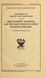 Amendment to code of fair competition for the milk filtering materials and the dairy products cotton wrappings industry as approved on April 6, 1935