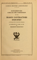 Supplementary code of fair competition for the mason contractors industry (a division of the construction industry) as approved on April 19, 1934 by President Roosevelt