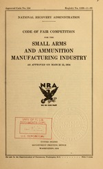 Code of fair competition for the small arms and ammunition manufacturing industry as approved on March 22, 1934