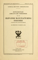Supplementary code of fair competition for the elevator manufacturing industry (a division of the construction industry) as approved on March 21, 1934