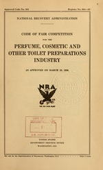 Code of fair competition for the perfume, cosmetic and other toilet preparations industry as approved on March 23, 1934