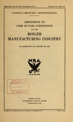 Amendment to code of fair competition for the boiler manufacturing industry as approved on August 28, 1934