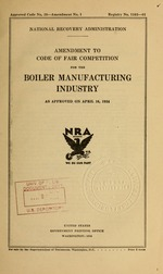 Amendment to code of fair competition for the boiler manufacturing industry as approved on April 16, 1934