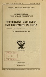 Supplementary code of fair competition for the pulverizing machinery and equipment industry (a division of the machinery and allied products industry) as approved on June 9, 1934