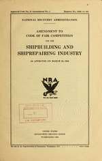 Amendment to code of fair competition for the shipbuilding and shiprepairing industry as approved on March 29, 1934