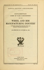 Supplementary code of fair competition for the wheel and rim manufacturing industry (a product group of the automotive parts and equipment manufacturing industry) as approved on October 24, 1934