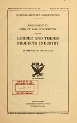 Amendment to code of fair competition for the lumber and timber products industry as approved on August 2, 1934