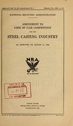 Amendment to code of fair competition for the steel casting industry as approved on August 11, 1934