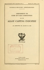 Amendment to code of fair competition for the alloy casting industry as approved on August 29, 1934
