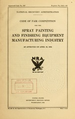 Code of fair competition for the spray painting and finishing equipment manufacturing industry as approved on April 19, 1934