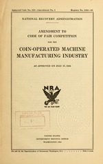 Amendment to code of fair competition for the coin operated machine manufacturing industry as approved on July 17, 1934