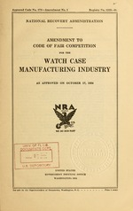 Amendment to code of fair competition for the watch case manufacturing industry as approved on October 17, 1934