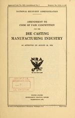 Amendment to code of fair competition for the die casting manufacturing industry as approved on August 29, 1934