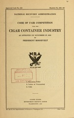 Code of fair competition for the cigar container industry as approved on November 27, 1933 by President Roosevelt