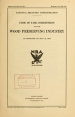 Code of fair competition for the wood preserving industry as approved on July 13, 1934