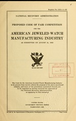 Proposed code of fair competition for the American jeweled watch manufacturing industry as submitted on August 31, 1933