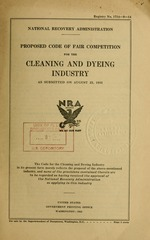 Proposed code of fair competition for the cleaning and dyeing industry as submitted on August 23, 1933